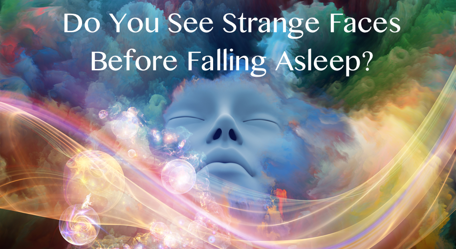 seeing strange faces before falling asleep