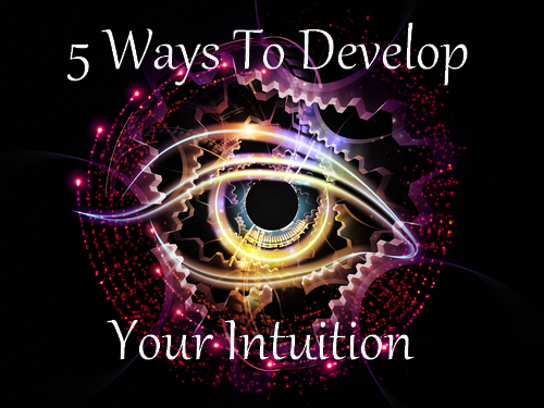 Five Ways To Develop And Trust Your Intuition